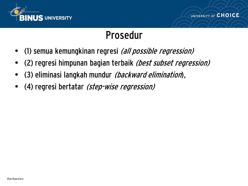 Bina Nusantara Prosedur (1) semua kemungkinan regresi (all possible regression) (2) regresi himpunan bagian terbaik (best subset regression) (3) elimi