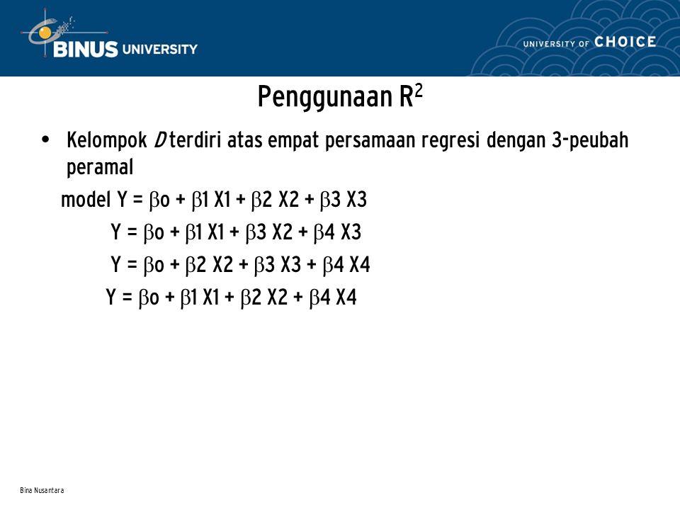 Bina Nusantara Penggunaan R 2 Kelompok D terdiri atas empat persamaan regresi dengan 3-peubah peramal model Y = β o + β 1 X1 + β 2 X2 + β 3 X3 Y = β o