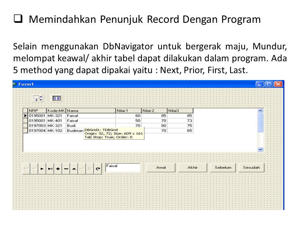  Memindahkan Penunjuk Record Dengan Program Selain menggunakan DbNavigator untuk bergerak maju, Mundur, melompat keawal/ akhir tabel dapat dilakukan