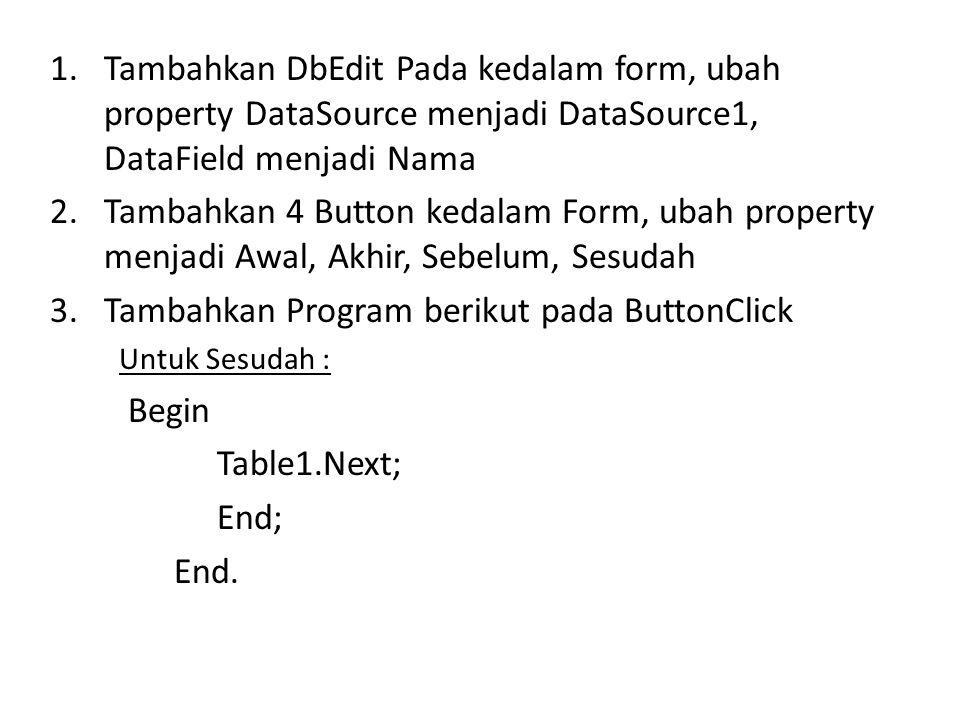 1.Tambahkan DbEdit Pada kedalam form, ubah property DataSource menjadi DataSource1, DataField menjadi Nama 2.Tambahkan 4 Button kedalam Form, ubah pro