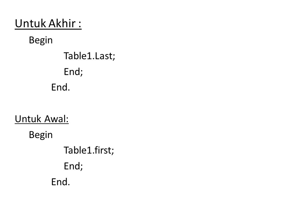 Untuk Akhir : Begin Table1.Last; End; End. Untuk Awal: Begin Table1.first; End; End.