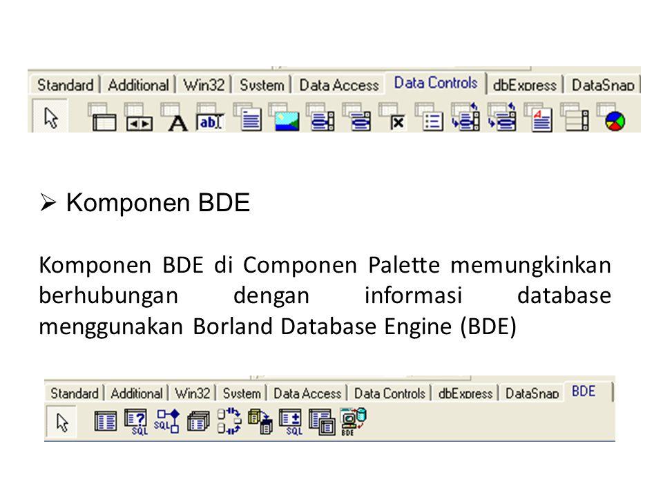  Komponen BDE Komponen BDE di Componen Palette memungkinkan berhubungan dengan informasi database menggunakan Borland Database Engine (BDE)