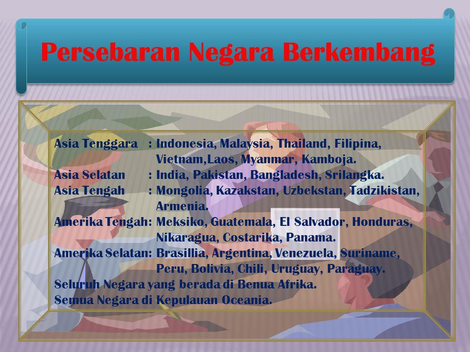 Persebaran Negara Berkembang Asia Tenggara: Indonesia, Malaysia, Thailand, Filipina, Vietnam,Laos, Myanmar, Kamboja. Asia Selatan: India, Pakistan, Ba