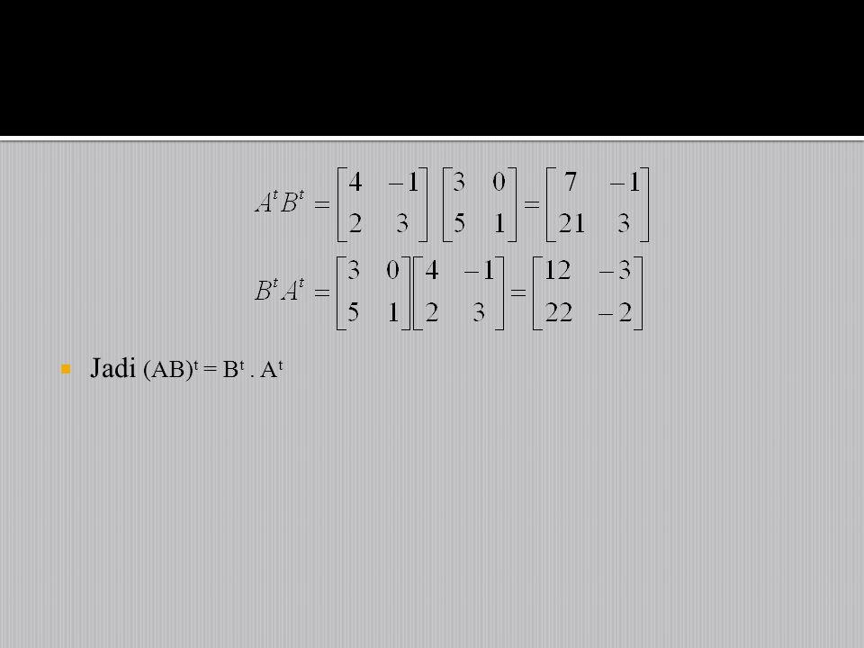  Jadi (AB) t = B t. A t