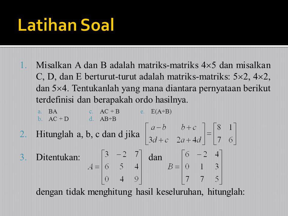 1.Misalkan A dan B adalah matriks-matriks 4  5 dan misalkan C, D, dan E berturut-turut adalah matriks-matriks: 5  2, 4  2, dan 5  4. Tentukanlah y