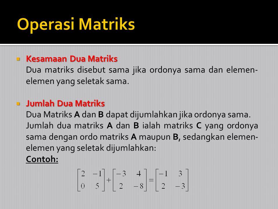  Kesamaan Dua Matriks Dua matriks disebut sama jika ordonya sama dan elemen- elemen yang seletak sama.  Jumlah Dua Matriks Dua Matriks A dan B dapat