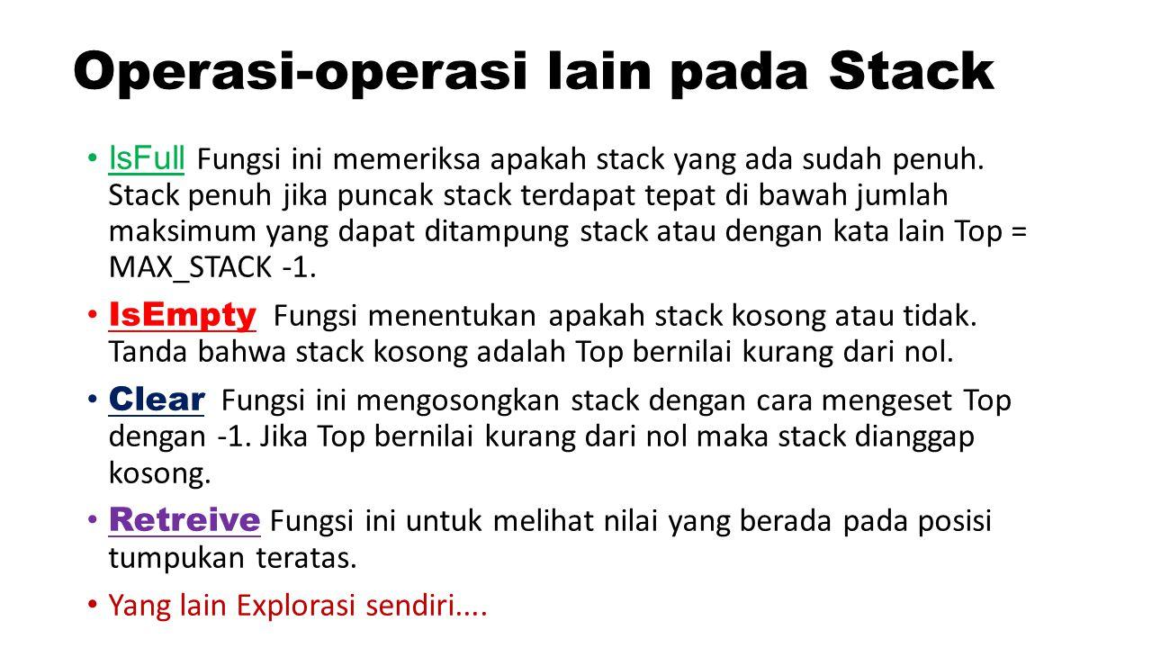Operasi-operasi lain pada Stack IsFull Fungsi ini memeriksa apakah stack yang ada sudah penuh.