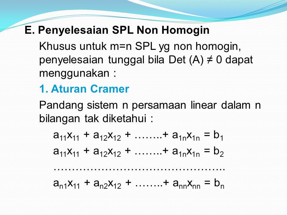 E. Penyelesaian SPL Non Homogin Khusus untuk m=n SPL yg non homogin, penyelesaian tunggal bila Det (A) ≠ 0 dapat menggunakan : 1. Aturan Cramer Pandan