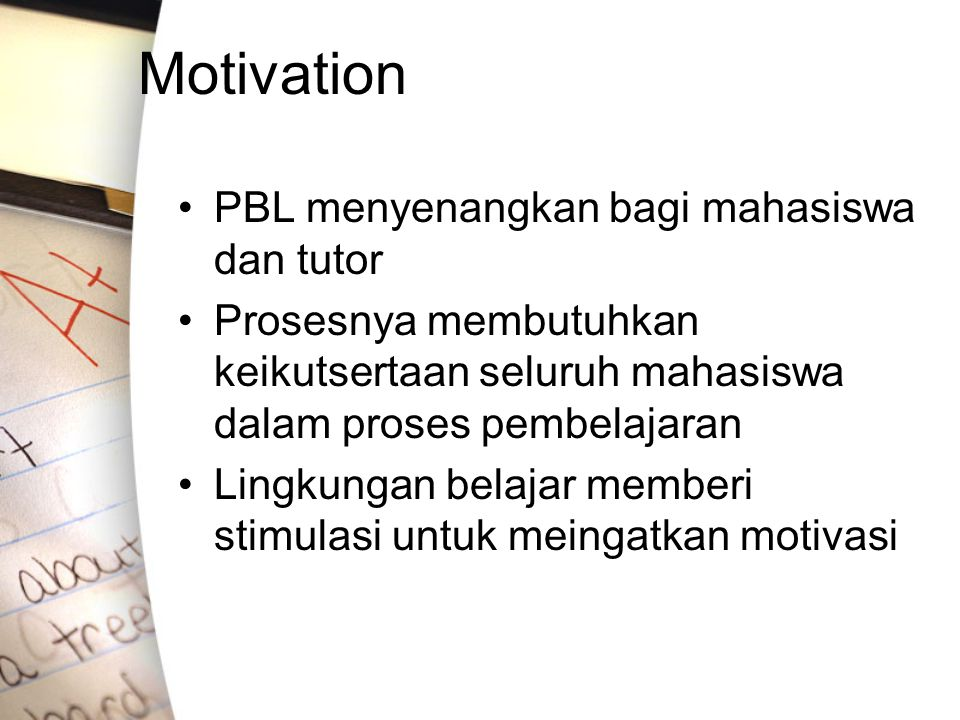 Motivation PBL menyenangkan bagi mahasiswa dan tutor Prosesnya membutuhkan keikutsertaan seluruh mahasiswa dalam proses pembelajaran Lingkungan belaja