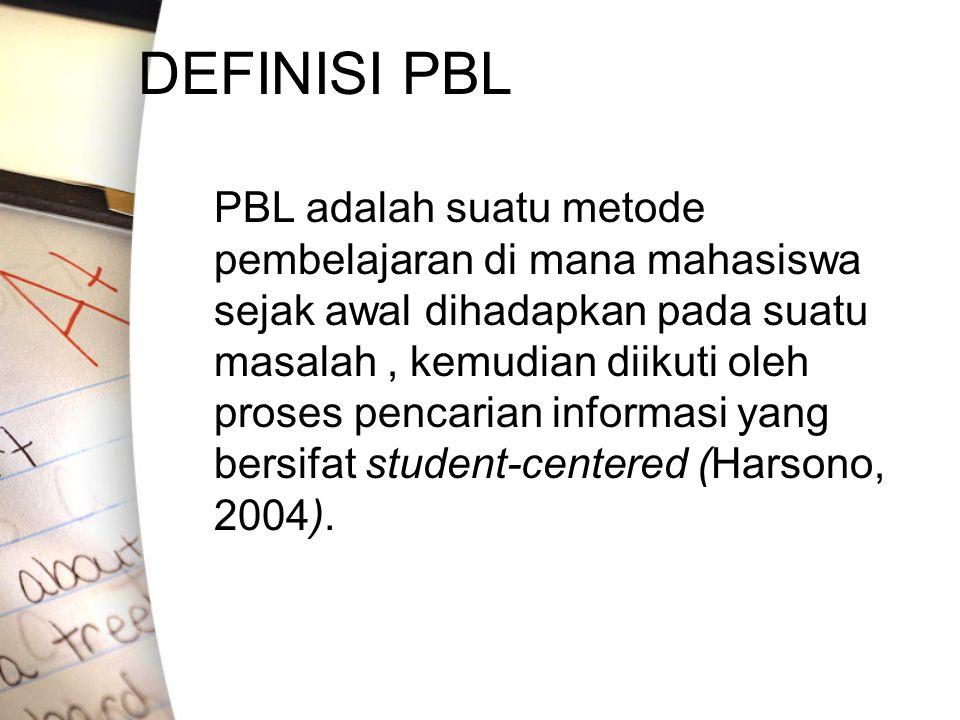 DEFINISI PBL PBL adalah suatu metode pembelajaran di mana mahasiswa sejak awal dihadapkan pada suatu masalah, kemudian diikuti oleh proses pencarian i