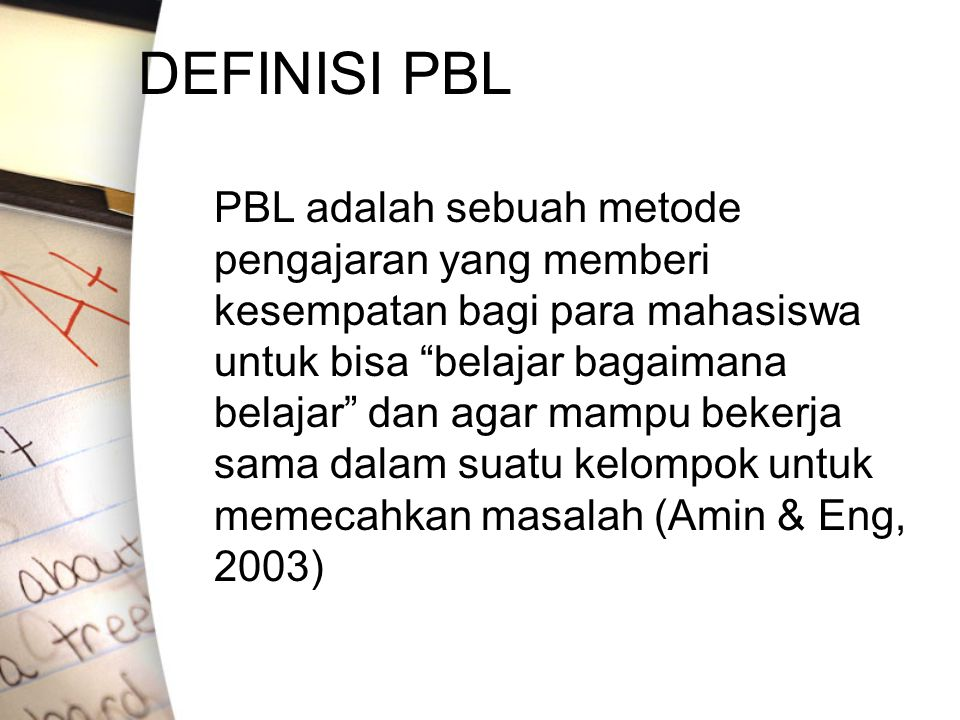 PBL suatu pendekatan belajar P-problem as the key units R-Resources for self learning O-Objectives settings B-Behavior L-Learning E-Examples to establish rules M-Motivation by discovery learning S-Self directed learning & Self Assesment (Ova Emilia, 2004)