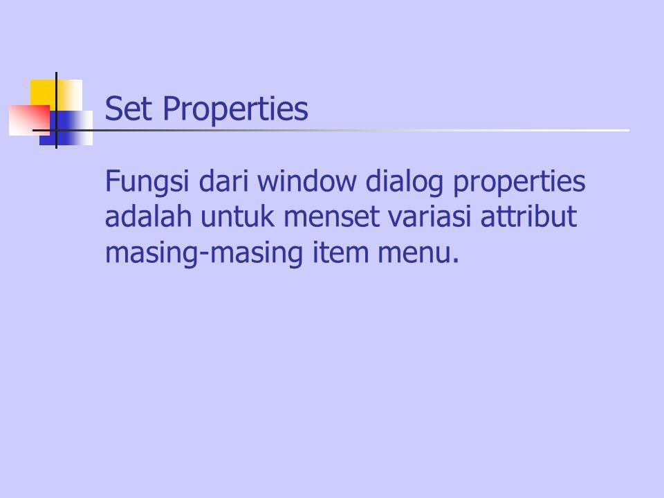 Set Properties Fungsi dari window dialog properties adalah untuk menset variasi attribut masing-masing item menu.