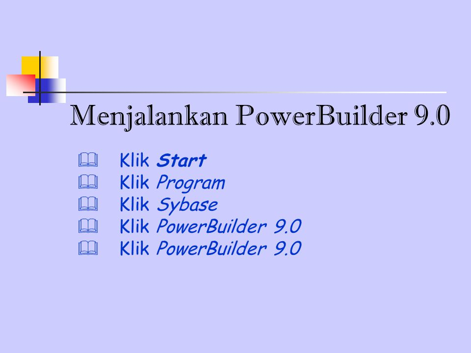 Menjalankan PowerBuilder 9.0  Klik Start  Klik Program  Klik Sybase  Klik PowerBuilder 9.0