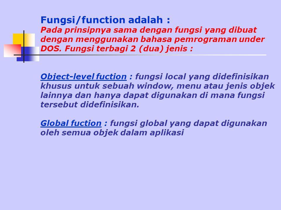 Fungsi/function adalah : Pada prinsipnya sama dengan fungsi yang dibuat dengan menggunakan bahasa pemrograman under DOS.