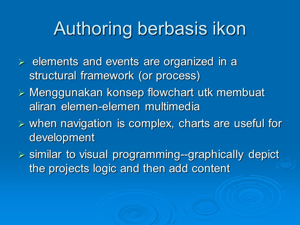 Authoring berbasis ikon  elements and events are organized in a structural framework (or process)  Menggunakan konsep flowchart utk membuat aliran elemen-elemen multimedia  when navigation is complex, charts are useful for development  similar to visual programming--graphically depict the projects logic and then add content