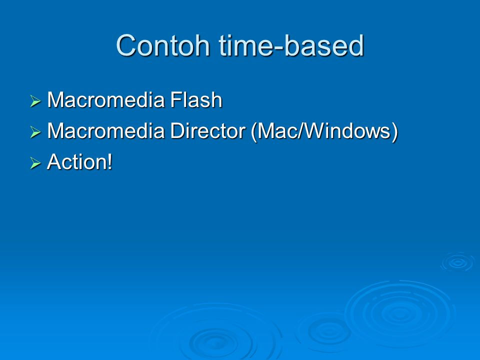 Contoh time-based  Macromedia Flash  Macromedia Director (Mac/Windows)  Action!