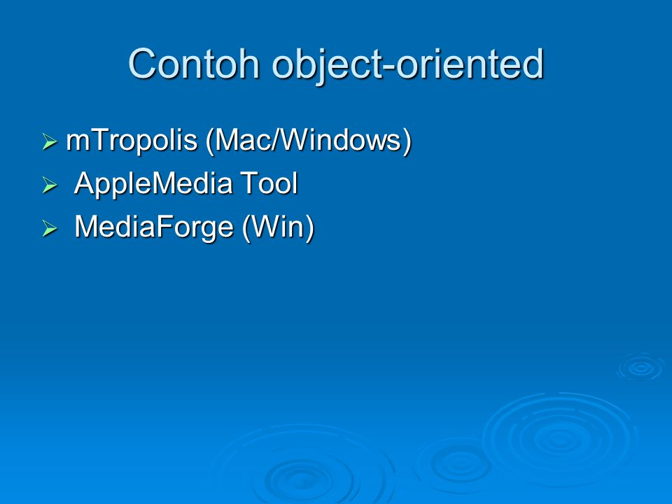 Contoh object-oriented  mTropolis (Mac/Windows)  AppleMedia Tool  MediaForge (Win)