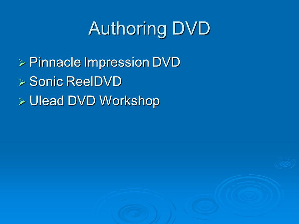 Authoring DVD  Pinnacle Impression DVD  Sonic ReelDVD  Ulead DVD Workshop