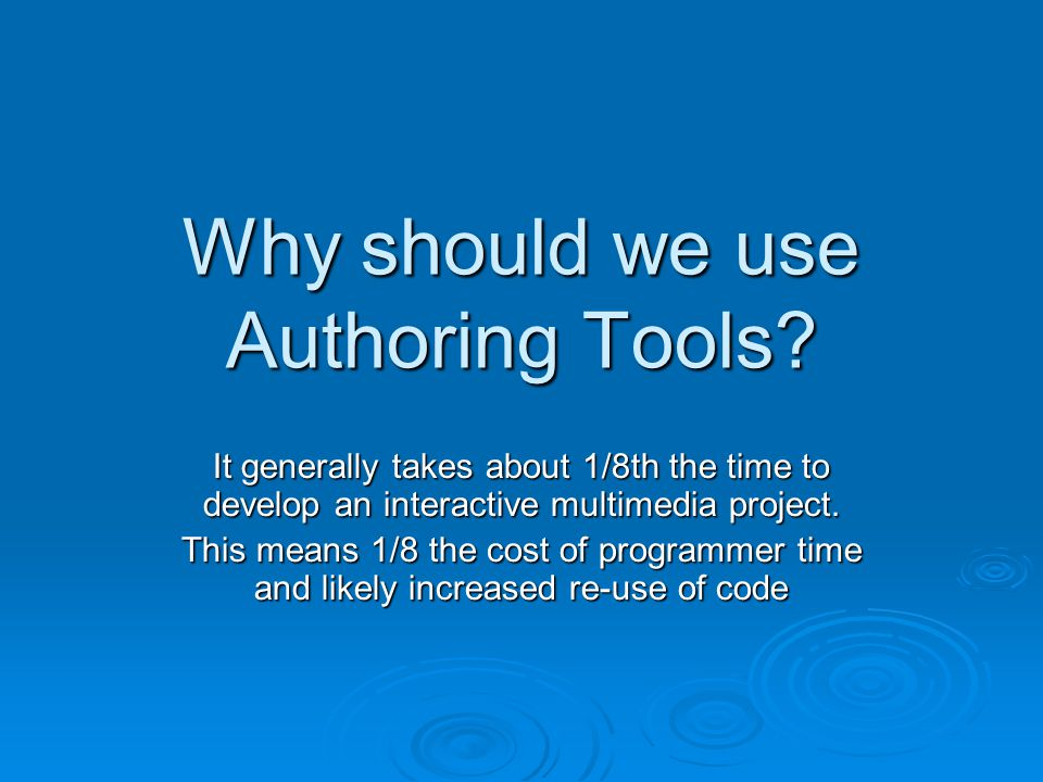 Why should we use Authoring Tools.