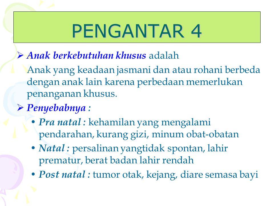 PENGANTAR 4 AAnak berkebutuhan khusus adalah Anak yang keadaan jasmani dan atau rohani berbeda dengan anak lain karena perbedaan memerlukan penanganan khusus.