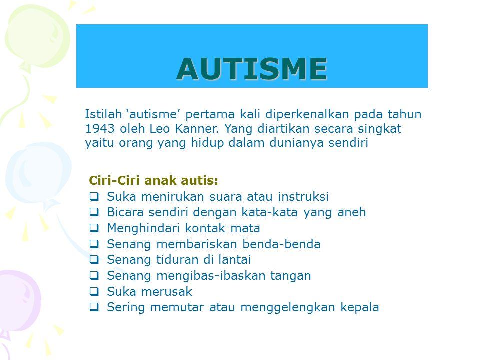 AUTISME Istilah 'autisme' pertama kali diperkenalkan pada tahun 1943 oleh Leo Kanner.