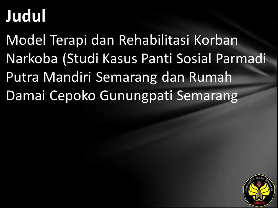 Judul Model Terapi dan Rehabilitasi Korban Narkoba (Studi Kasus Panti Sosial Parmadi Putra Mandiri Semarang dan Rumah Damai Cepoko Gunungpati Semarang