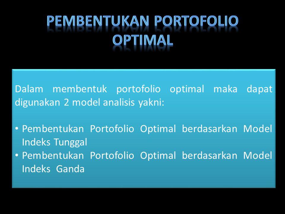 Dalam membentuk portofolio optimal maka dapat digunakan 2 model analisis yakni: Pembentukan Portofolio Optimal berdasarkan Model Indeks Tunggal Pemben