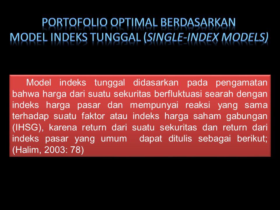Model indeks tunggal didasarkan pada pengamatan bahwa harga dari suatu sekuritas berfluktuasi searah dengan indeks harga pasar dan mempunyai reaksi ya