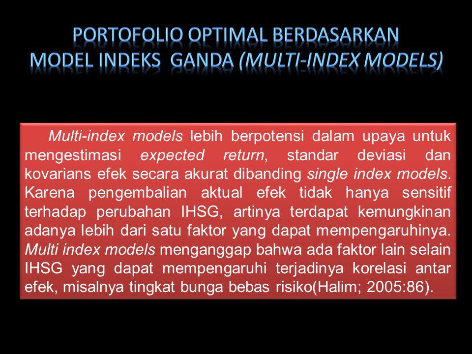 Multi-index models lebih berpotensi dalam upaya untuk mengestimasi expected return, standar deviasi dan kovarians efek secara akurat dibanding single