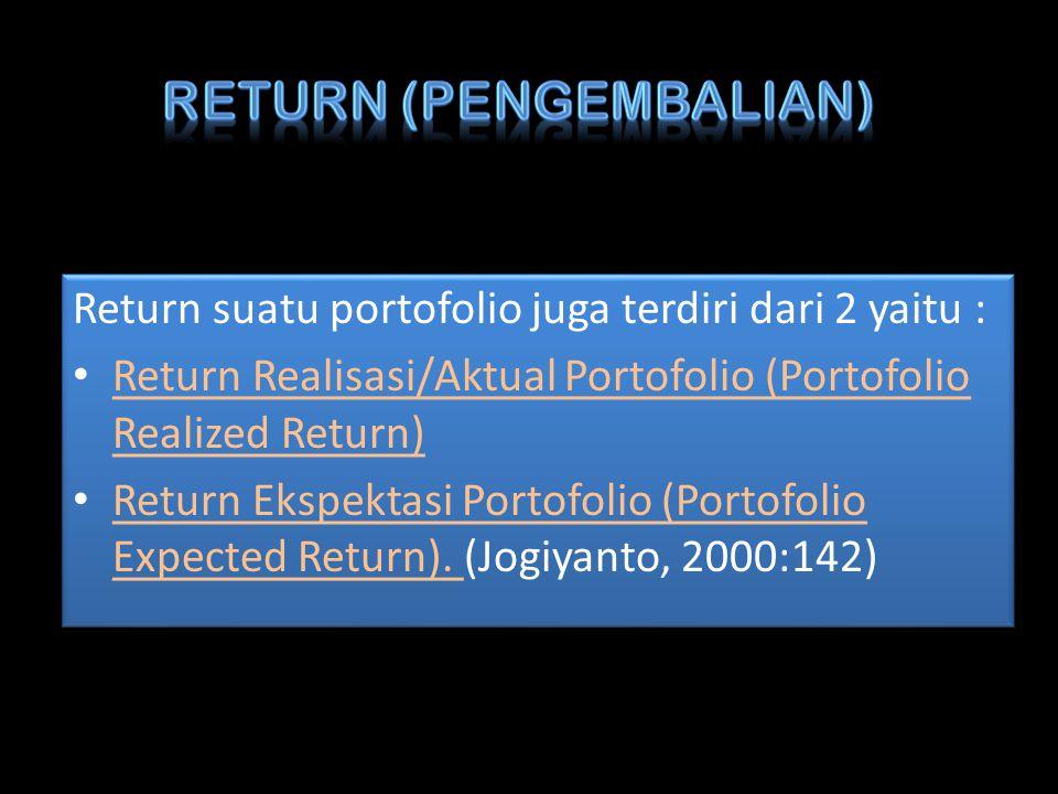 Pengembalian aktual dari suatu portofolio aktiva sepanjang periode waktu tertentu yang dapat dihitung sebagai berikut: Keterangan : Rp = tingkat pengembalian portofolio selama periode berjalan Rg = tingkat pengembalian aktiva g selama periode berjalan wg = berat aktiva g pada portofolio / bagian dari nilai pasar keseluruhan G = jumlah aktiva pada portofolio Keterangan : Rp = tingkat pengembalian portofolio selama periode berjalan Rg = tingkat pengembalian aktiva g selama periode berjalan wg = berat aktiva g pada portofolio / bagian dari nilai pasar keseluruhan G = jumlah aktiva pada portofolio
