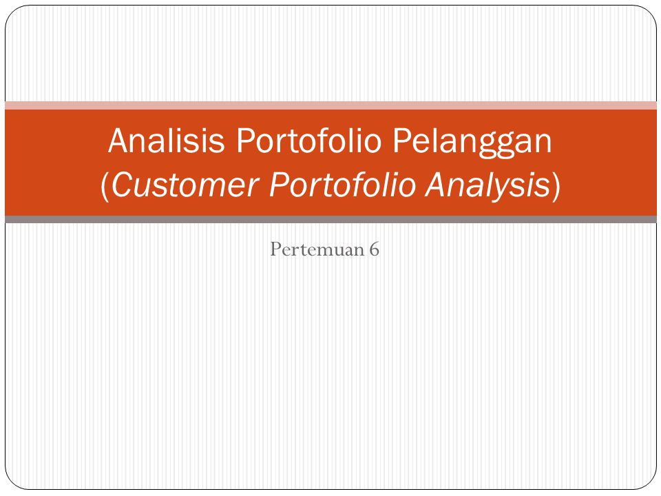 Apakah Portofolio Pelanggan? Istilah Portofolio' digunakan untuk menunjukkan bahwa dalam Customer Portofolio Analysis (CPA) pendapatan bersumber dari beberapa group (kelompok) konsumen.