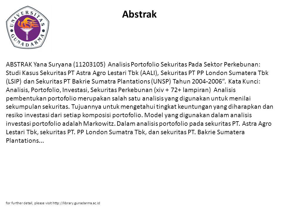 Abstrak ABSTRAK Yana Suryana (11203105) Analisis Portofolio Sekuritas Pada Sektor Perkebunan: Studi Kasus Sekuritas PT Astra Agro Lestari Tbk (AALI), Sekuritas PT PP London Sumatera Tbk (LSIP) dan Sekuritas PT Bakrie Sumatra Plantations (UNSP) Tahun 2004-2006 .