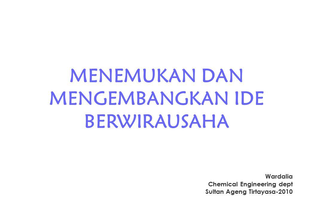 MENEMUKAN DAN MENGEMBANGKAN IDE BERWIRAUSAHA Wardalia Chemical Engineering dept Sultan Ageng Tirtayasa-2010
