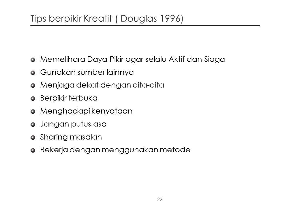 22 Memelihara Daya Pikir agar selalu Aktif dan Siaga Gunakan sumber lainnya Menjaga dekat dengan cita-cita Berpikir terbuka Menghadapi kenyataan Jangan putus asa Sharing masalah Bekerja dengan menggunakan metode Tips berpikir Kreatif ( Douglas 1996)