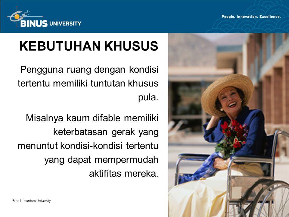 Bina Nusantara University 11 KEBUTUHAN KHUSUS Pengguna ruang dengan kondisi tertentu memiliki tuntutan khusus pula. Misalnya kaum difable memiliki ket