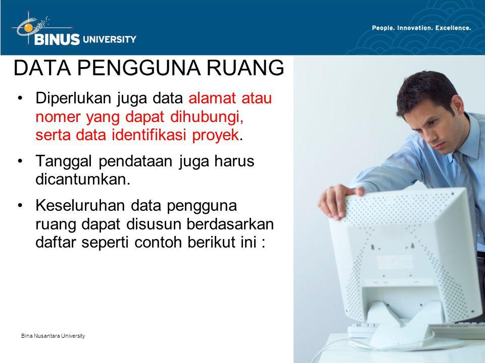 Bina Nusantara University 12 DATA PENGGUNA RUANG Diperlukan juga data alamat atau nomer yang dapat dihubungi, serta data identifikasi proyek. Tanggal