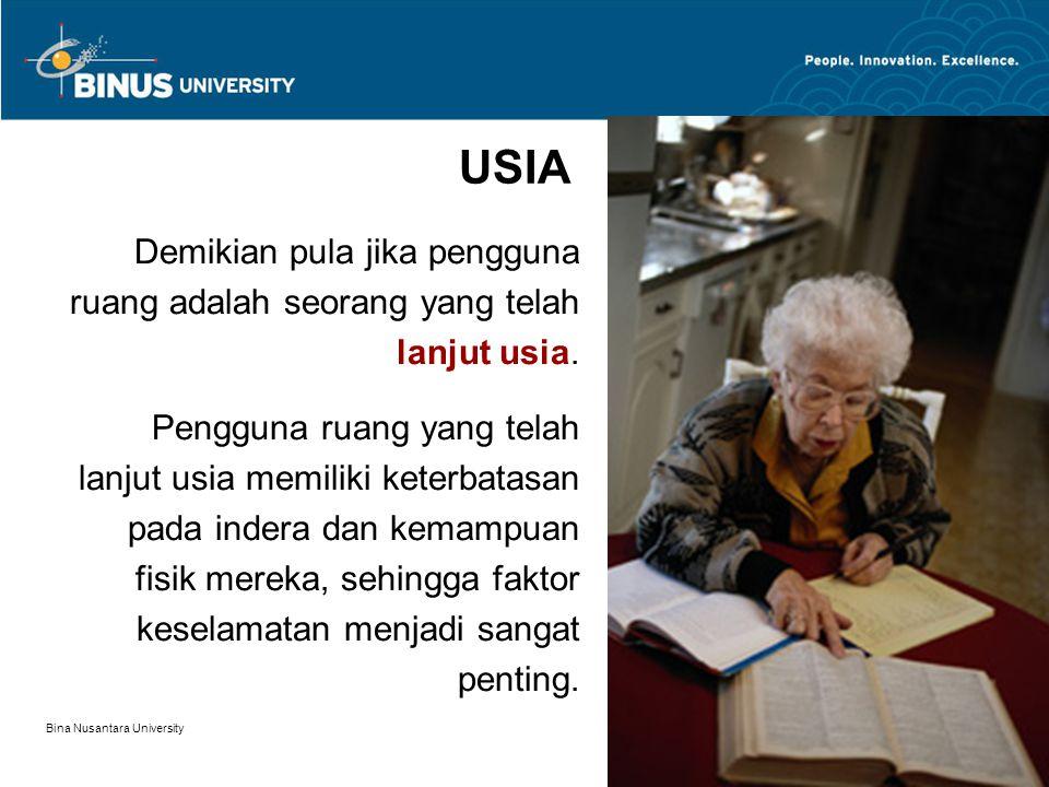 Bina Nusantara University 7 USIA Demikian pula jika pengguna ruang adalah seorang yang telah lanjut usia. Pengguna ruang yang telah lanjut usia memili