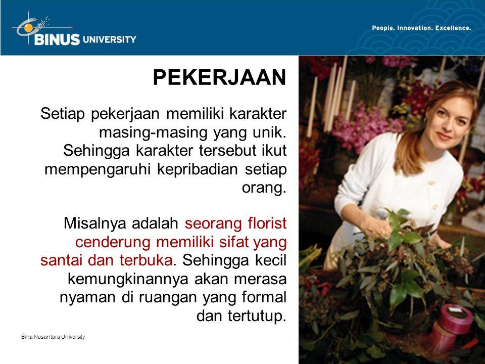 Bina Nusantara University 8 PEKERJAAN Setiap pekerjaan memiliki karakter masing-masing yang unik. Sehingga karakter tersebut ikut mempengaruhi kepriba