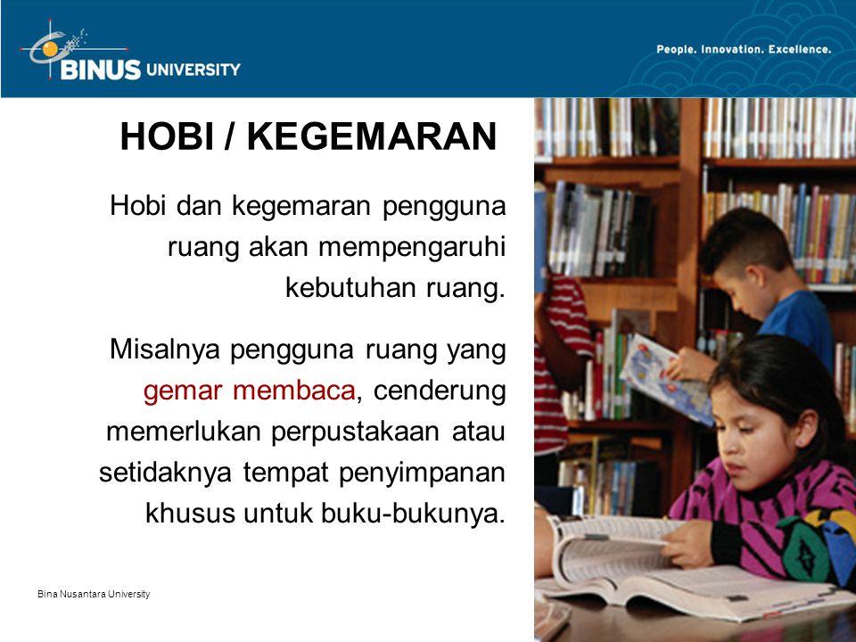 Bina Nusantara University 9 HOBI / KEGEMARAN Hobi dan kegemaran pengguna ruang akan mempengaruhi kebutuhan ruang. Misalnya pengguna ruang yang gemar m