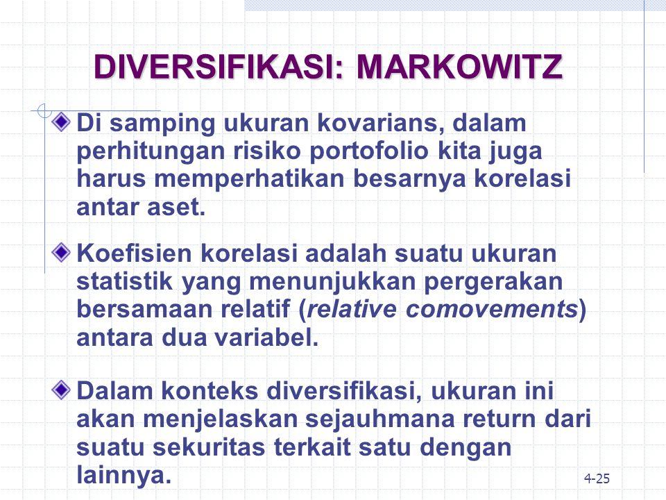 4-26 DIVERSIFIKASI: MARKOWITZ Ukuran korelasi biasanya dilambangkan dengan (  i,j ) dan berjarak (berkorelasi) antara +1,0 sampai –1,0, dimana: Korelasi Vs manfaat pengurangan risiko: 1.
