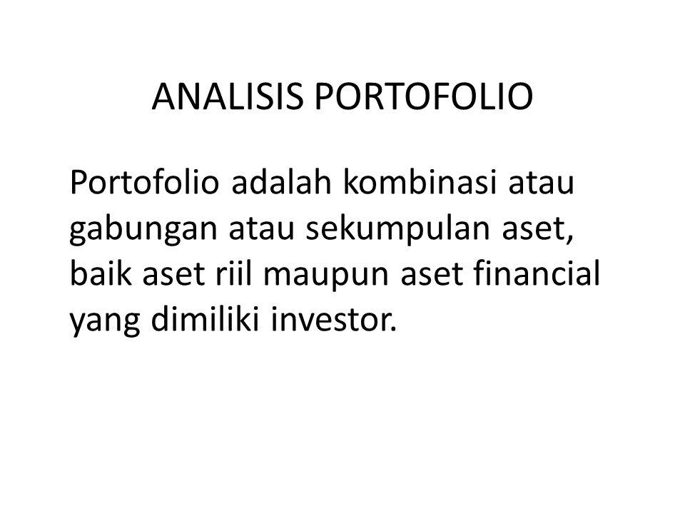 ANALISIS PORTOFOLIO Portofolio adalah kombinasi atau gabungan atau sekumpulan aset, baik aset riil maupun aset financial yang dimiliki investor.
