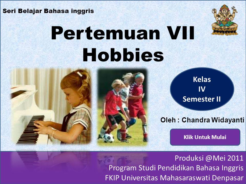 Seri Belajar Bahasa inggris Pertemuan VII Hobbies Produksi @Mei 2011 Program Studi Pendidikan Bahasa Inggris FKIP Universitas Mahasaraswati Denpasar K
