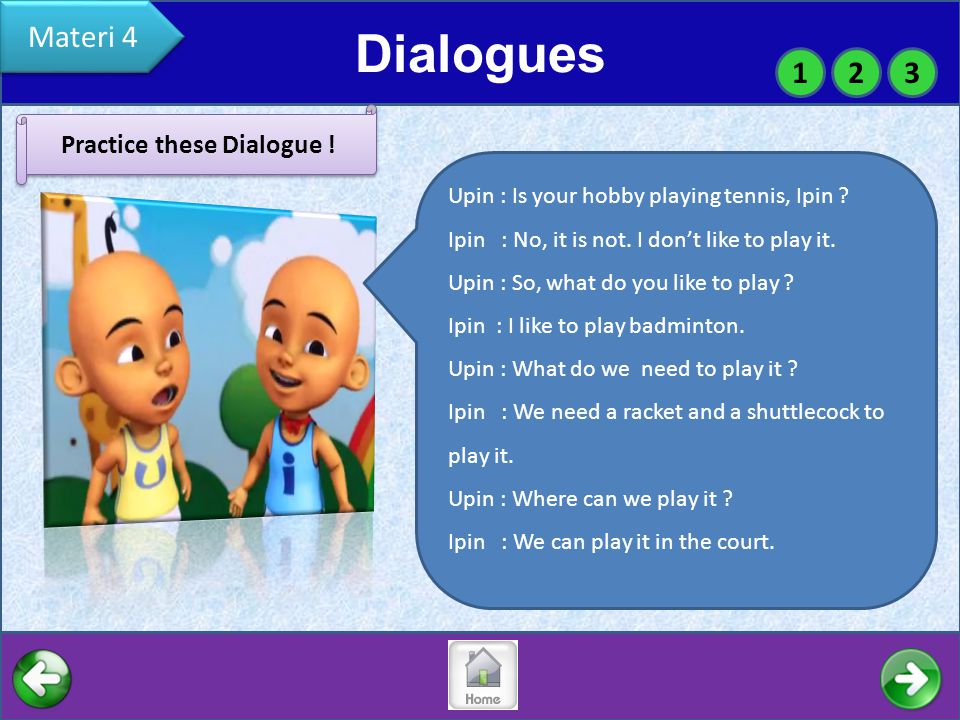 Dialogues 123 Materi 4 Practice these Dialogue .Upin : Is your hobby playing tennis, Ipin .