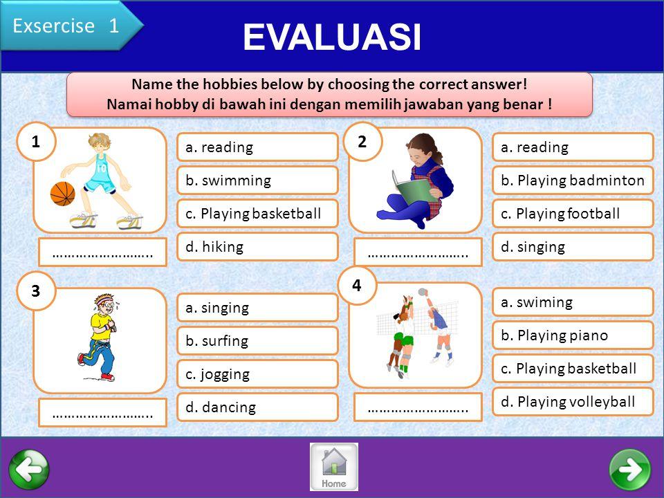 v EVALUASI Exsercise 1 …………………….. a. reading b. swimming c. Playing basketball d. hiking …………………….. a. singing b. surfing c. jogging d. dancing ………………