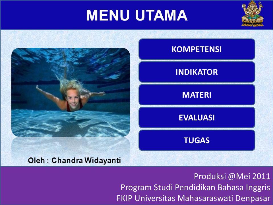 MENU UTAMA Produksi @Mei 2011 Program Studi Pendidikan Bahasa Inggris FKIP Universitas Mahasaraswati Denpasar KOMPETENSI INDIKATOR MATERI EVALUASI TUG
