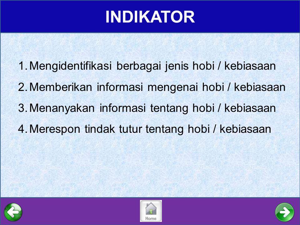 INDIKATOR 1.Mengidentifikasi berbagai jenis hobi / kebiasaan 2.Memberikan informasi mengenai hobi / kebiasaan 3.Menanyakan informasi tentang hobi / ke