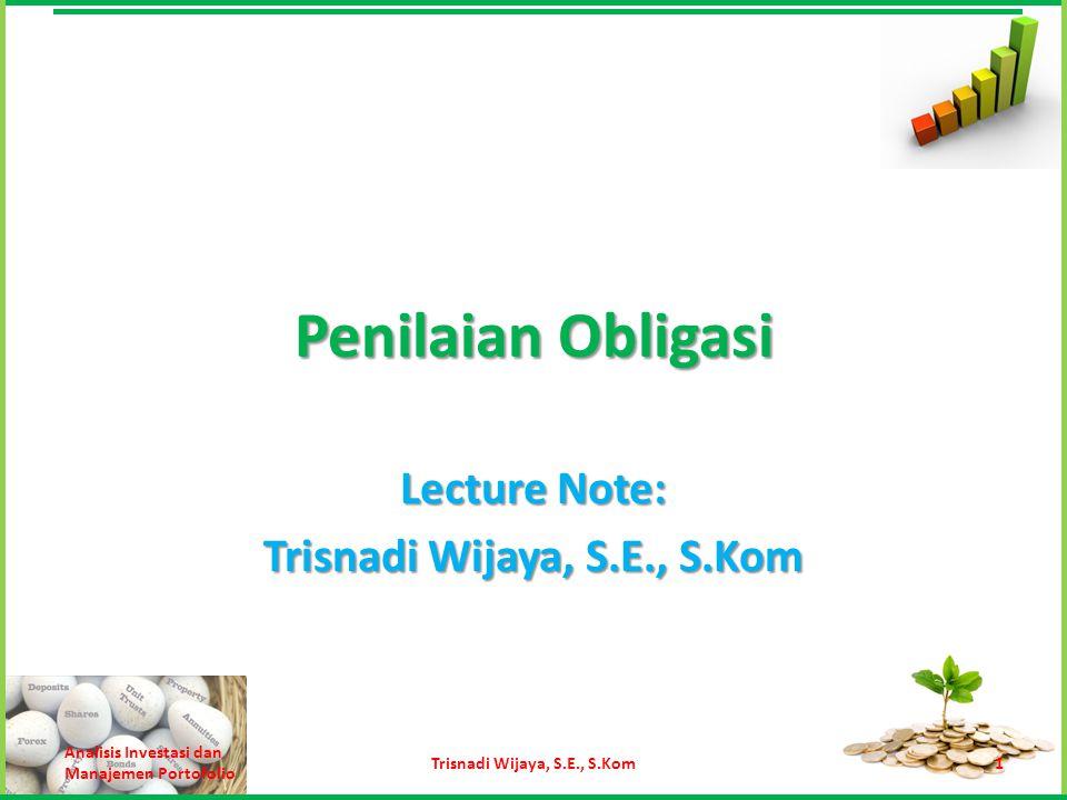 Penilaian Obligasi Lecture Note: Trisnadi Wijaya, S.E., S.Kom Analisis Investasi dan Manajemen Portofolio 1Trisnadi Wijaya, S.E., S.Kom