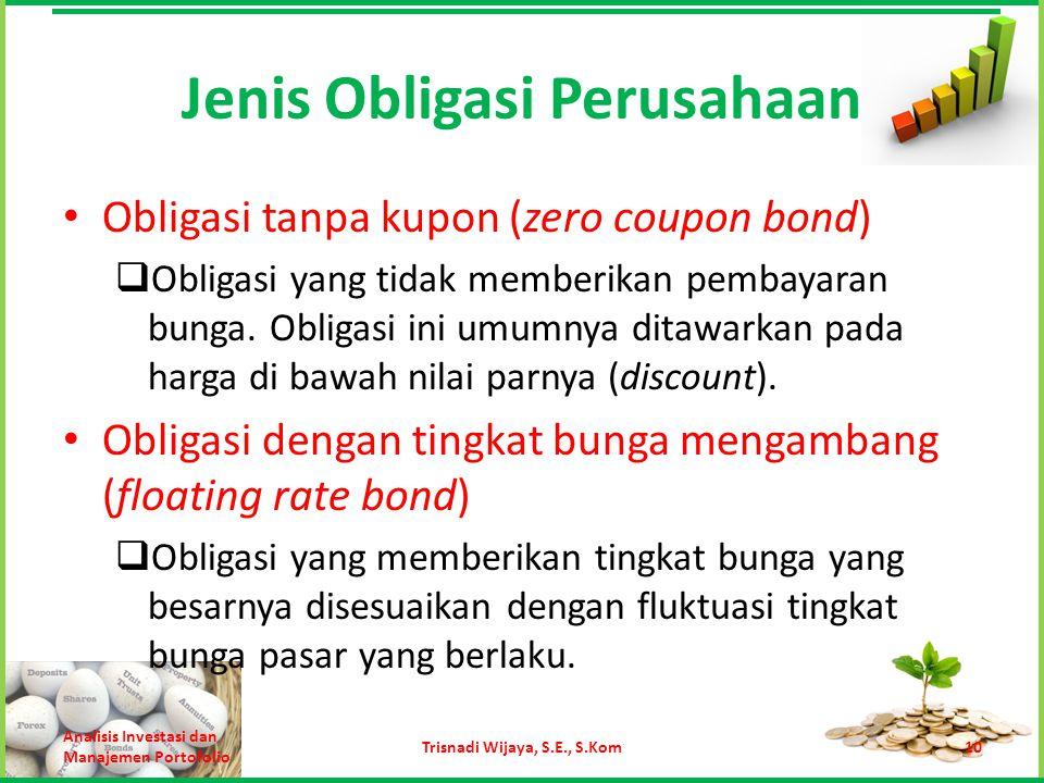 Jenis Obligasi Perusahaan Obligasi tanpa kupon (zero coupon bond)  Obligasi yang tidak memberikan pembayaran bunga. Obligasi ini umumnya ditawarkan p