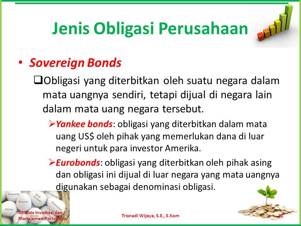 Jenis Obligasi Perusahaan Sovereign Bonds  Obligasi yang diterbitkan oleh suatu negara dalam mata uangnya sendiri, tetapi dijual di negara lain dalam