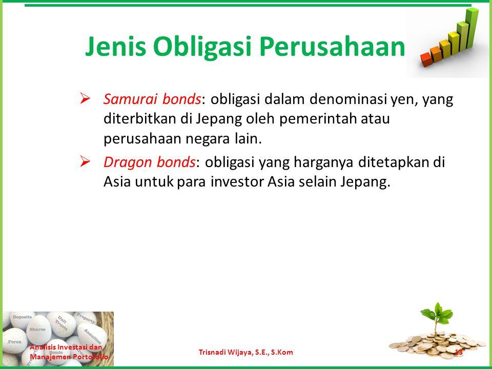 Jenis Obligasi Perusahaan  Samurai bonds: obligasi dalam denominasi yen, yang diterbitkan di Jepang oleh pemerintah atau perusahaan negara lain.  Dr